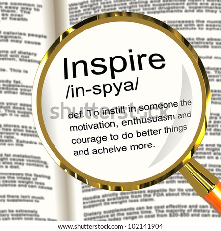 Inspire Definition Magnifier Shows Motivation Encouragement And Inspiration