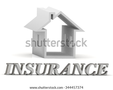 INSURANCE- inscription of silver letters and white house on white background - stock photo