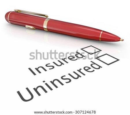 Insured or uninsured question and pen to check box to answer if you are covered by an insurance policy for medical, auto, homeowner or life protection - stock photo
