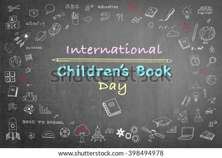 International Children's Book day, April 2 text message on grunge black chalkboard background with doodle freehand chalk drawing: Childhood concept: School students' thought of creative thinking idea - stock photo