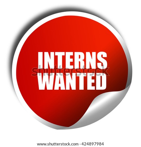 interns wanted, 3D rendering, red sticker with white text - stock photo