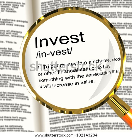 Invest Definition Magnifier Shows Growing Wealth And Savings