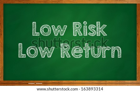 Investment concept - Low risk, low return