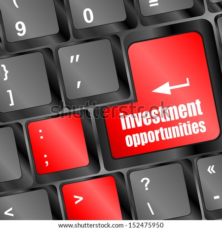 investment opportunities keyboard keys, invest or investing concepts, message on enter key or keyboard, raster