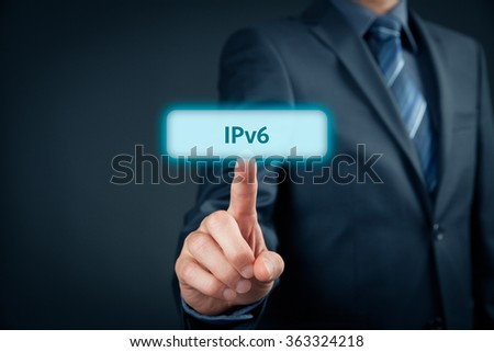 IPv6 - Internet Protocol version 6, businessman click on virtual button with IPv6 text.