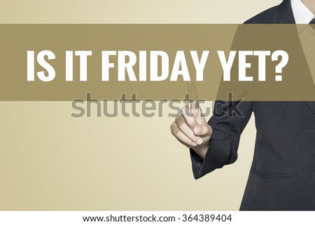 Is It Friday Yet word on vintage background retro virtual screen touch by business woman on white background - stock photo