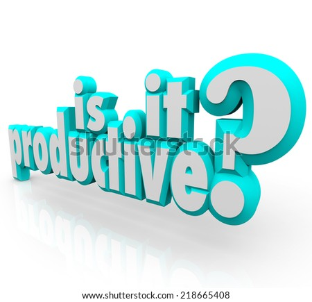 Is It Productive words in blue 3d letters asking if your workflow or production process is efficient and delivering good output and results - stock photo