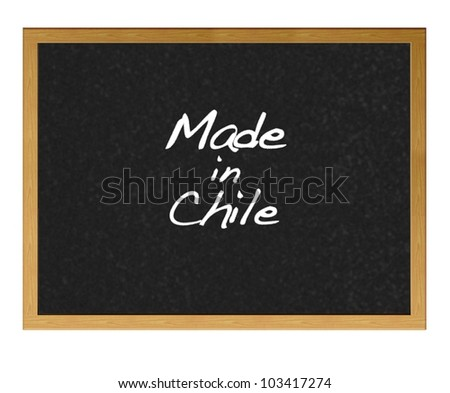 Isolated blackboard with Made in Chile.