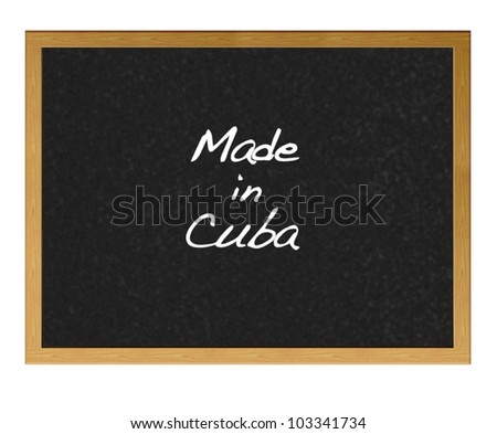 Isolated blackboard with Made in Cuba.