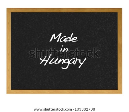 Isolated blackboard with Made in Hungary.