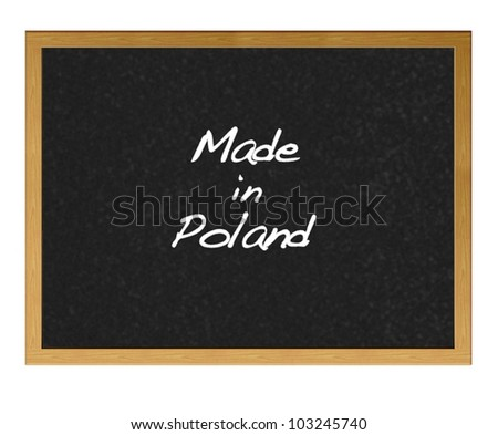 Isolated blackboard with Made in Poland.