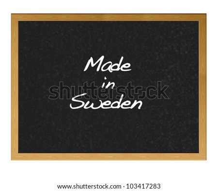 Isolated blackboard with Made in Sweden.