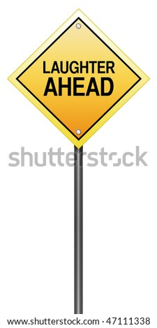"Isolated Road Sign Metaphor with ""Laughter Ahead"""