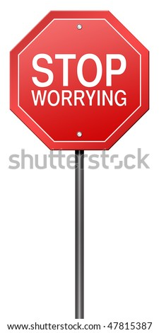 "Isolated Road Sign Metaphor with ""Stop Worrying"" - stock photo"