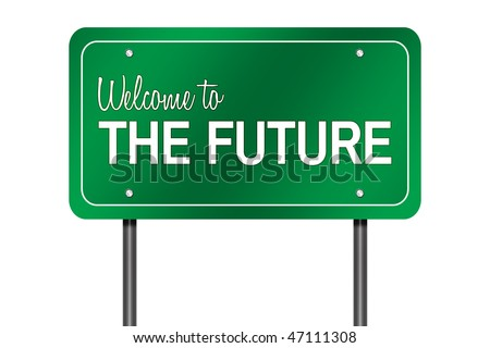 "Isolated Road Sign Metaphor with ""Welcome to the Future"""