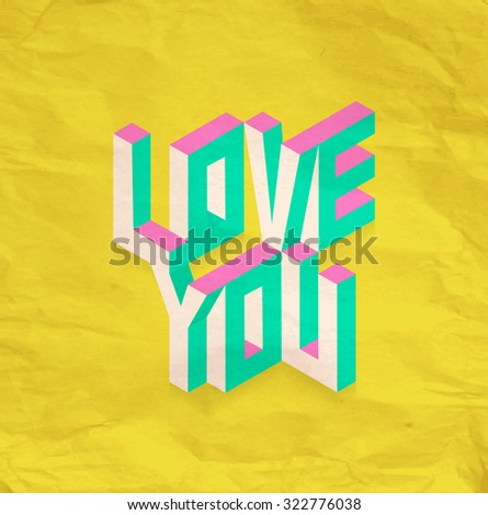Isometric text Love You quote idea with paper sheet design background illustration. Ideal for create your own postcard, brochure or marketing campaign.  - stock photo