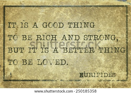 It is a good thing to be rich and strong - ancient Greek philosopher Euripides quote printed on grunge vintage cardboard