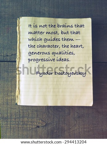 It is not the brains that matter most, but that which guides them â?? the character, the heart, generous qualities, progressive ideas. Quote of Fyodor Dostoevsky (1821 - 1881) - stock photo