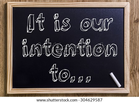 It is our intention to... - New chalkboard with outlined text - on wood
