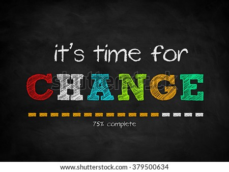 it is time for a CHANGE - stock photo