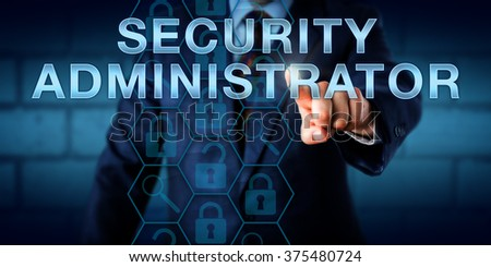 IT professional is pressing SECURITY ADMINISTRATOR on a touch screen. Locked and opened virtual padlock and magnifier icons relate to tools and tasks of managing a company-wide IT security system.