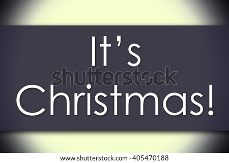 It's Christmas! - business concept with text - horizontal image