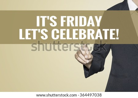 It's Friday, Let's Celebrate word on vintage background retro virtual screen touch by business woman on white background - stock photo