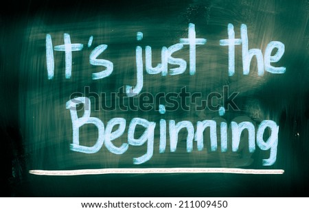 It's Just The Beginning Concept - stock photo