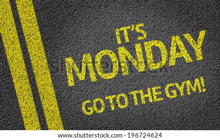 It's Monday, Go to the Gym! written on the road - stock photo
