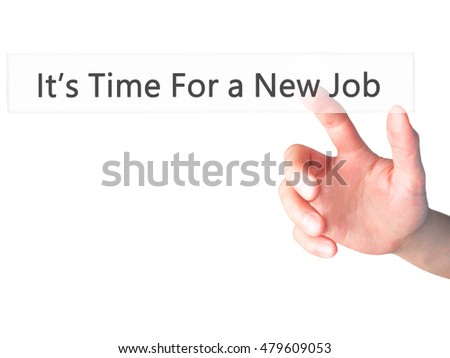It's Time For a New Job - Hand pressing a button on blurred background concept . Business, technology, internet concept. Stock Photo