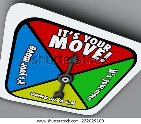 It's Your Move words on a game board spinner telling you to take a turn and advance forward in a competition, job, career or life - stock photo