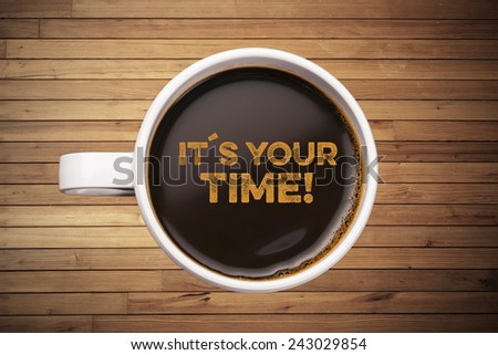 it's your time! wood background with coffee mug - stock photo