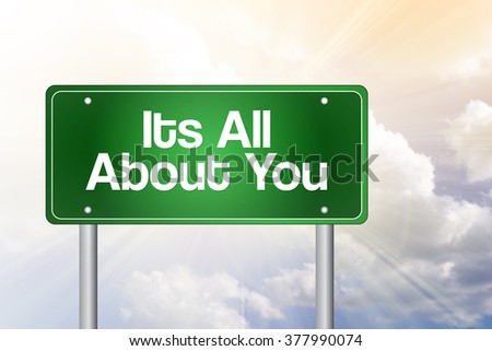 Its all about you green road sign, concept background - stock photo