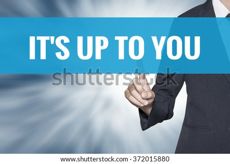 Its Up To You word on virtual screen touch by business woman cyan sky tab - stock photo