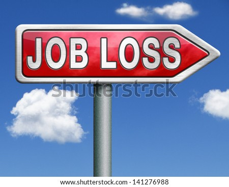 job loss getting fired loose your you're fired losing work jobless red road sign arrow with text and word concept - stock photo
