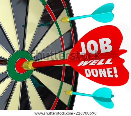 Job Well Done words on a 3d arrow hitting a bull's eye on a dart board to illustrate a goal or mission achieved or accomplished - stock photo