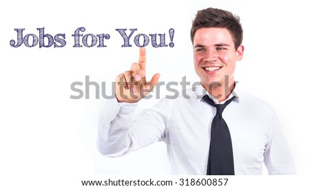 Jobs for You! - Young smiling businessman touching text