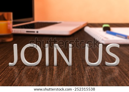 Join us - letters on wooden desk with laptop computer and a notebook. 3d render illustration. - stock photo