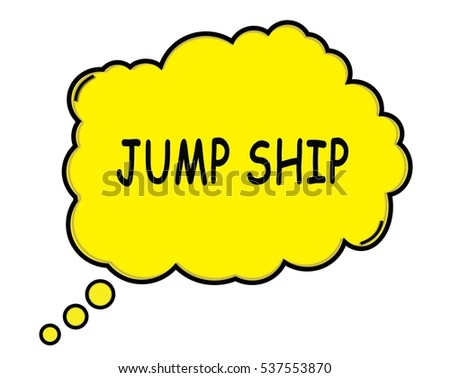 JUMP SHIP speech thought bubble cloud text yellow.
