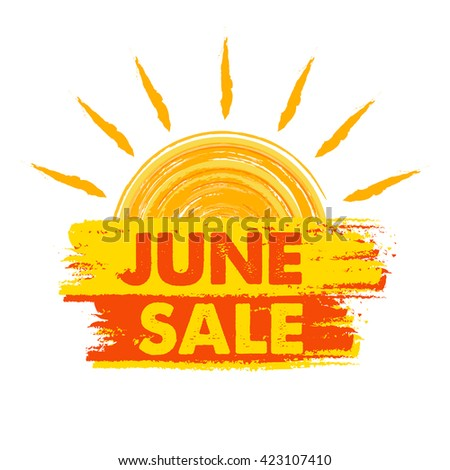 june sale summer banner - text in yellow and orange drawn label with sun symbol, business seasonal shopping concept - stock photo