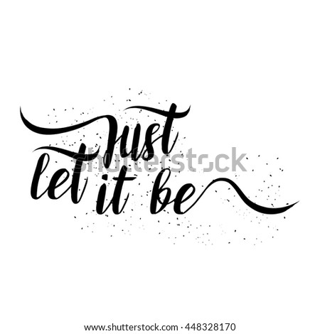 Just let it be. Hand drawn inspiration quote. Written calligraphy. Brush painted letters illustration. Phrase with swashes. - stock photo