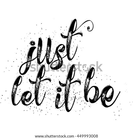 Just let it be. Hand drawn inspiration quote. Written calligraphy. Brush painted letters Illustration phrase with swashes. - stock photo