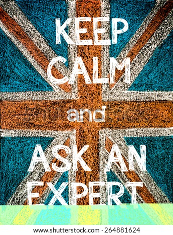 Keep Calm and Ask an Expert. United Kingdom (British Union jack) flag, vintage hand drawing with chalk on blackboard, humor concept image - stock photo