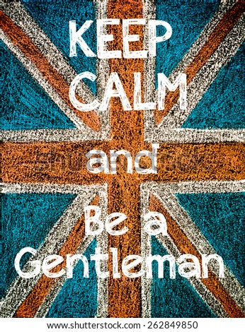 Keep Calm and be a gentleman.United Kingdom (British Union jack) flag, vintage hand drawing with chalk on blackboard, lifestyle concept - stock photo