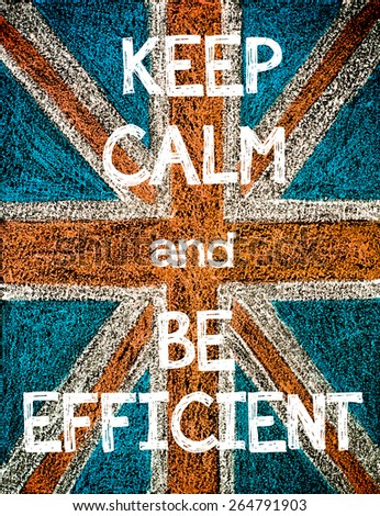 Keep Calm and be Efficient. United Kingdom (British Union jack) flag, vintage hand drawing with chalk on blackboard, humor concept image