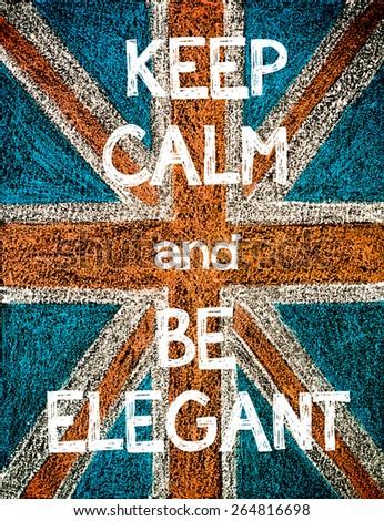 Keep Calm and Be Elegant. United Kingdom (British Union jack) flag, vintage hand drawing with chalk on blackboard, humor concept image - stock photo