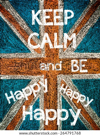 Keep Calm and be Happy, Happy, Happy. United Kingdom (British Union jack) flag, vintage hand drawing with chalk on blackboard, humor concept image - stock photo