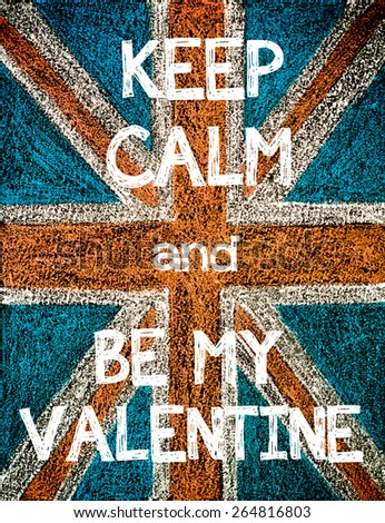 Keep Calm and Be my Valentine. United Kingdom (British Union jack) flag, vintage hand drawing with chalk on blackboard, humor concept image