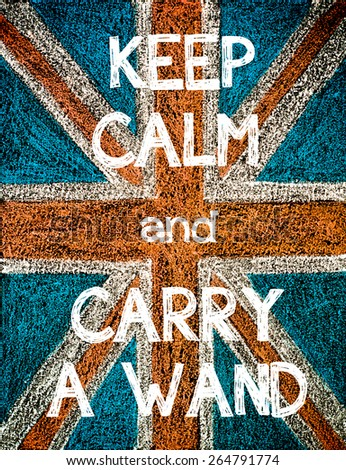 Keep Calm and Carry a Wand. United Kingdom (British Union jack) flag, vintage hand drawing with chalk on blackboard, humor concept image - stock photo