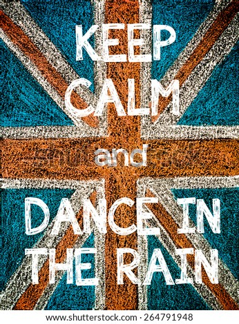 Keep Calm and Dance in the Rain. United Kingdom (British Union jack) flag, vintage hand drawing with chalk on blackboard, humor concept image